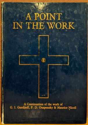 A Point in the Work: A Continuation of the Teaching of the Work of GI Gurdjieff, PD Ouspensky and...