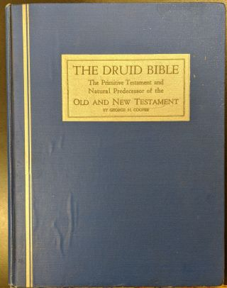 The Druid Bible: The Primitive Testament and Natural Predecessor of the Old and New Testament....