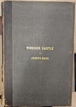Views of the Interior and Exterior of Windsor Castle: Forming a Supplemental Volume to the...