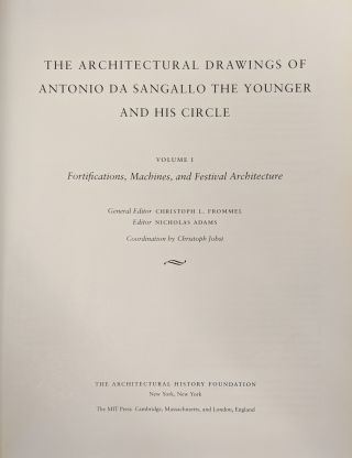 The Architectural Drawings of Antonio da Sangallo the Younger and His Circle, Volume 1: Fortifications, Machines, and Festival Architecture