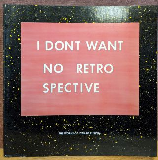 I Don't Want No Retrospective: The Works of Ed Ruscha. Ed Ruscha