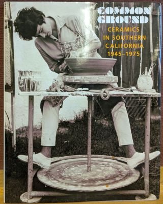 Common Ground: Ceramics in Southern Californa 1945-1975. Letitia Burns O'Conner