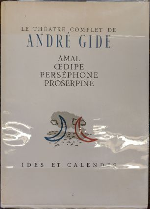 Le Theatre Complete de Andre Gide: Amal; Oedipe; Persephone; Proserpine. Andre Gide