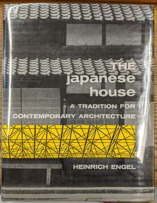 The Japanese House: A Tradition For Contemporary Architecture. Heinrich Engel