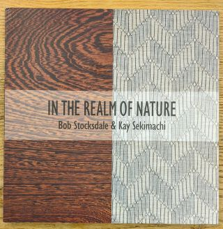 In the Realm of Nature: Bob Stockdale & Kay Sekimachi. Signe B. Mayfield