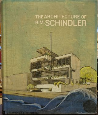 The Architecture of R. M. Schindler. Elizabeth A. T. Smith, Michael Darling, cur