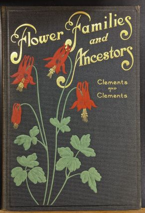 Flower Families and Ancestors. Frederic E. Clements, Edith S. Clements