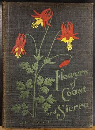 Flowers of Coast and Sierra. Edith S. Clements