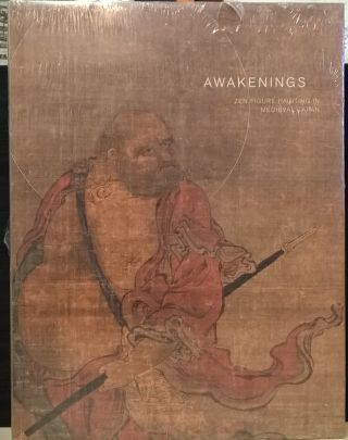 Awakenings: Zen Figure Painting in Medieval Japan. Gregory Levine, Yukoi Lippit