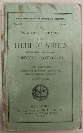 Practical Treatise on the Teeth of Wheels, With the Theory and the Use of Robinson's Odontograph...