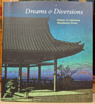 Dreams & Diversions: essays on Japanese Woodblock Prints from the San Diego Museum of Art....