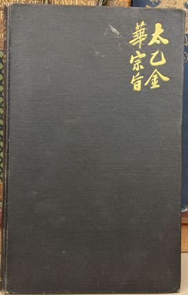 The Secret of the Golden Flower: A Chinese Book of Life. Richard Wilhelm, C. G. Jung, tr, comm