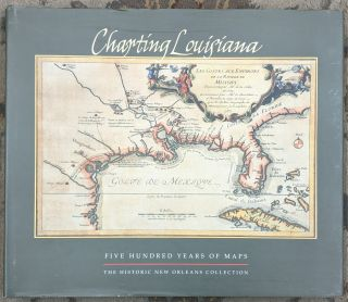 Charting Louisiana: Five Hundred Years of Maps. John T. Magill, Alfred E. Lemmon, Jason R. Wiese