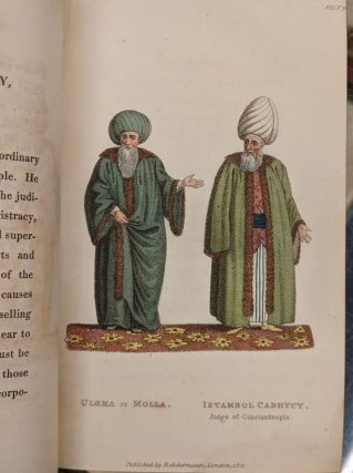 Turkey, Being a Description of the Manners, Customs, Dresses, and other Peculiarities of the Inhabitants of the Turkish Empire, Volumes 5 & 6