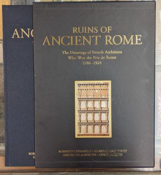 Ruins of Ancient Rome: The Drawings of French Architects Who Won the Prix de Rome 1786-1924....