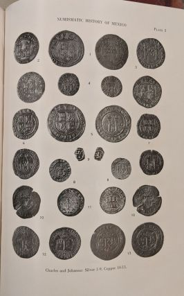 Numismatic History of Mexico, from the Pre-Columbian epoch to 1823