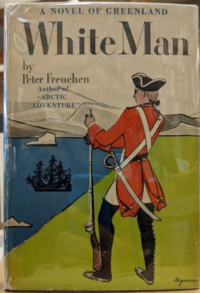 White Man: A Novel of Greenland. Peter Freuchen