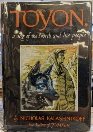 Toyon, a dog of the North and his people. Nicholas Kalashnikoff