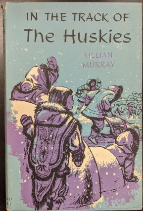 In the Track of the Huskies. Lillian Murray