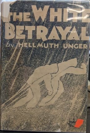 The White Betrayal. Hellmuth Unger