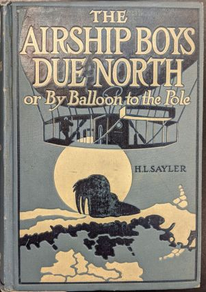 The Airship Boys Due North, or By Balloon to the Pole. H L. Sayler