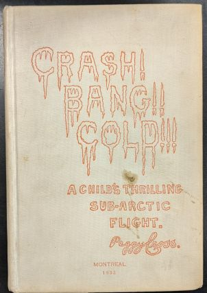 Crash! Bang!! Cold!!!: A Child's Thrilling Sub-Arctic Flight. Peggy Cross